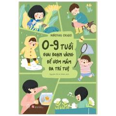 0 - 9 Tuổi, Giai Đoạn Vàng Để Ươm Mầm Đa Trí Tuệ