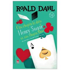 Câu Chuyện Kì Diệu Về Henry Sugar Và Sáu Chuyện Khác (Tái Bản 2021)