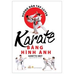 Hướng Dẫn Tập Luyện Karate Bằng Hình Ảnh (Tái Bản 2019)