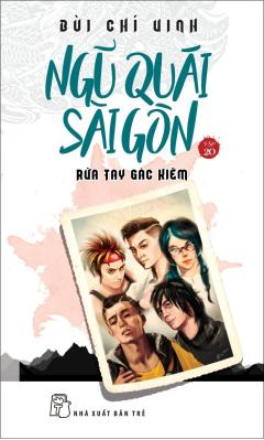 Ngũ Quái Sài Gòn 20 - Rửa Tay Gác Kiếm