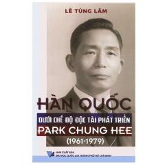 Hàn Quốc Dưới Chế Độ Độc Tài Phát Triển Park Chung Hee (1961 – 1979)