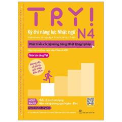 Try! Thi Năng Lực Nhật Ngữ N4 - Phát Triển Các Kỹ Năng Tiếng Nhật Từ Ngữ Pháp (Phiên Bản Tiếng Việt)