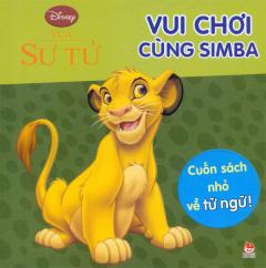 Vua Sư Tử - Vui Chơi Cùng Simba - Cuốn Sách Nhỏ Về Từ Ngữ