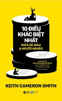 10 Điều Khác Biệt Nhất Giữa Kẻ Giàu Và Người Nghèo - Keith Cameron Smith