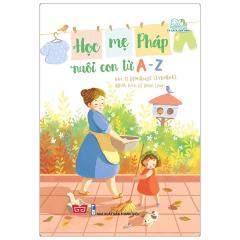 Học Mẹ Pháp Nuôi Con Từ A-Z