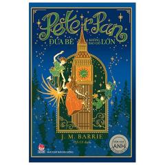 Peter Pan: Đứa Bé Không Bao Giờ Lớn (Tác Phẩm Chọn Lọc Văn Học Anh)
