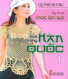 Kỹ Thuật Móc Len Sợi - Thời Trang Hàn Quốc - Tập 1
