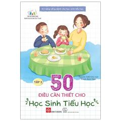 Kỹ Năng Sống Dành Cho Học Sinh Tiểu Học - 50 Điều Cần Thiết Cho Học Sinh Tiểu Học - Tập 3