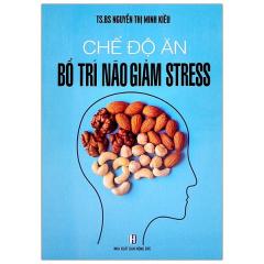 Chế Độ Ăn Bổ Trí Não Giảm Stress (Tái Bản 2021)