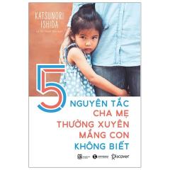 5 Nguyên Tắc Cha Mẹ Thường Xuyên Mắng Con Mà Không Biết