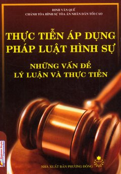 Thực Tiễn Áp Dụng Pháp Luật Hình Sự - Những Vấn Đề Lý Luận Và Thực Tiễn
