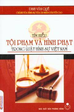 Tìm Hiểu Tội Phạm Và Hình Phạt Trong Luật Hình Sự Việt Nam