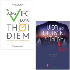 Bộ Sách Vĩ Đại Nhờ Tôi Luyện Mà Thành + Đúng Việc, Đúng Thời Điểm (Bộ 2 Cuốn)