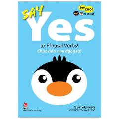 Say Cool To English - Say Yes To Phrasal Verbs!: Chào Đón Cụm Động Từ!