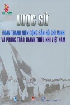 Lược Sử Đoàn Thanh Niên Cộng Sản Hồ Chí Minh Và Phong Trào Thanh Thiếu Nhi Việt Nam