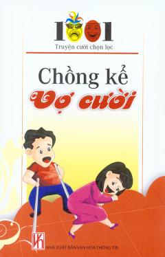 Chồng Kể Vợ Cười - 1001 Truyện Cười Chọn Lọc