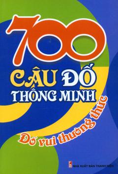 700 Câu Đố Thông Minh - Đố Vui Thường Thức