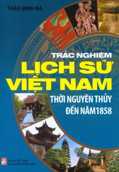 Trắc Nghiệm Lịch Sử Việt Nam - Thời Nguyên Thủy Đến Năm 1858