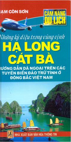 Cẩm Nang Du Lịch - Những Điều Kỳ Diệu Trong Vùng Vịnh Hạ Long Cát Bà - Hướng Dẫn Dã Ngoại Trên Các Tuyến Biển Đảo Trữ Tình Ở Đông Bắc Việt Nam