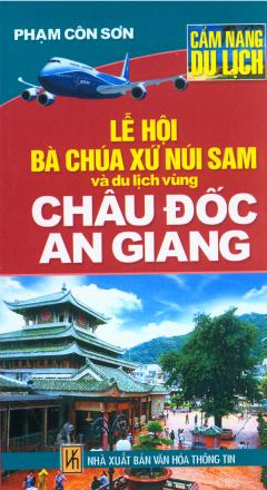 Cẩm Nang Du Lịch - Lễ Hội Bà Chúa Xứ Núi Sam Và Du Lịch Vùng Châu Đốc An Giang