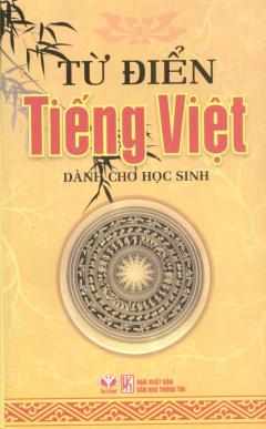 Từ Điển Tiếng Việt Dành Cho Học Sinh - Tái bản 04/11/2011