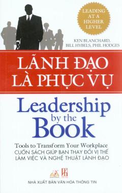 Lãnh Đạo Là Phục Vụ - Cuốn Sách Giúp Bạn Thay Đổi Vị Thế Làm Việc Và Nghệ Thuật Lãnh Đạo