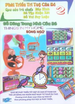 DVD Phát Triển Trí Tuệ Của Bé Qua Các Trò Chơi: Ráp Hình, Bé Tập Nhận Xét, Đố Vui Suy Luận - Đồ Dùng Trong Nhà Của Bé - Song Ngữ (Tập 2)