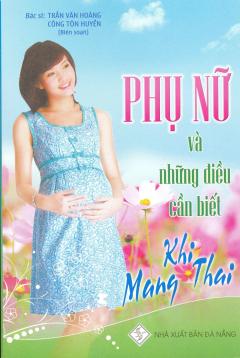 Phụ Nữ Và Những Điều Cần Biết Khi Mang Thai