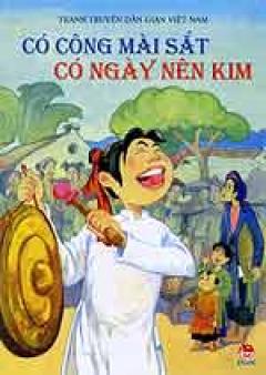 Tranh Truyện Dân Gian Việt Nam - Có Công Mài Sắt Có Ngày Nên Kim