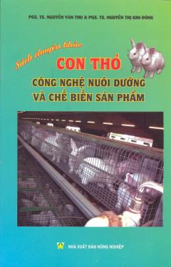 Con Thỏ - Công Nghệ Nuôi Dưỡng Và Chế Biến Sản Phẩm (Sách Chuyên Khảo)