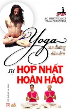 Yoga - Con Đường Dẫn Đến Sự Hợp Nhất Hoàn Hảo