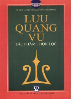 Tủ Sách Tác Giả, Tác Phẩm Trong Nhà Trường: Lưu Quang Vũ - Tác Phẩm Chọn Lọc