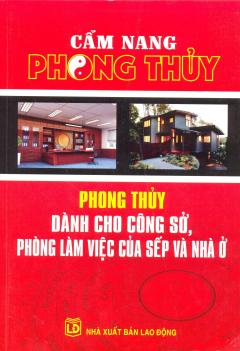 Cẩm Nang Phong Thủy - Phong Thủy Dành Cho Công Sở, Phòng Làm Việc Của Sếp Và Nhà Ở
