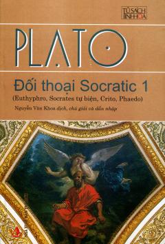 Đối Thoại Socratic 1 (Euthyphro, Socrates Tự Biện, Crito, Pheado)