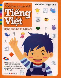 Bé Làm Quen Với Tiếng Việt - Dành Cho Bé Từ 4-6 Tuổi
