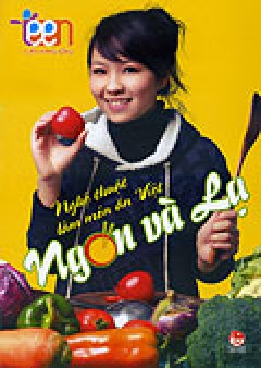 Cẩm Nang Sống Teen - Nghệ Thuật Làm Món Ăn Việt Ngon Và Lạ
