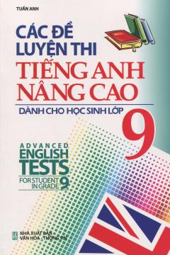 Các Đề Luyện Thi Tiếng Anh Nâng Cao Dành Cho Học Sinh Lớp 9