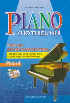 Piano Cho Thiếu Nhi - Tuyển Tập 220 Tiểu Phẩm Nổi Tiếng - Phần 4 (Tặng Kèm CD-Rom)