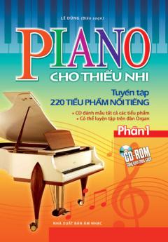Piano Cho Thiếu Nhi - Tuyển Tập 220 Tiểu Phẩm Nổi Tiếng - Phần 1 (Tặng Kèm CD-Rom)