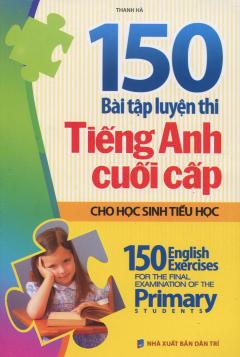 150 Bài Tập Luyện Thi Tiếng Anh Cuối Cấp Cho Học Sinh Tiểu Học