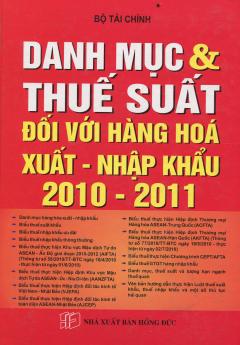 Danh Mục & Thuế Suất Đối Với Hàng Hóa Xuất - Nhập Khẩu 2010 - 2011