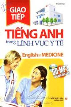 Giao Tiếp Tiếng Anh Trong Lĩnh Vực Y Tế (Kèm CD)