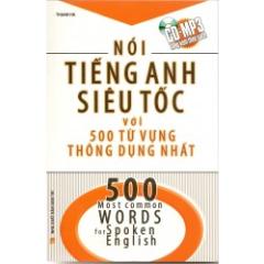 Nói Tiếng Anh Siêu Tốc Với 500 Từ Vựng Thông Dụng Nhất (Kèm CD)