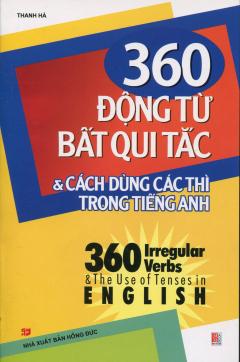 360 Động Từ Bất Qui Tắc & Cách Dùng Các Thì Trong Tiếng Anh
