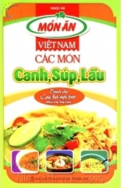Món Ăn Việt Nam - Các Món Canh, Súp, Lẩu - Dành Cho Các Bà Nội Trợ Khéo Tay Hay Làm