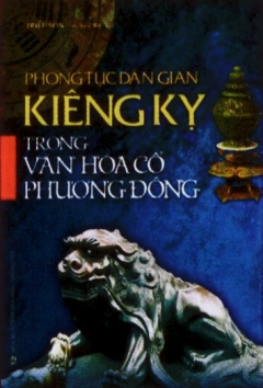 Phong Tục Dân Gian Kiêng Kỵ Trong Văn Hóa Cổ Phương Đông