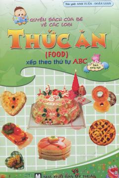 Quyển Sách Của Bé Về Các Loại Thức Ăn - Xếp Theo Thứ Tự ABC (Sách Song Ngữ)