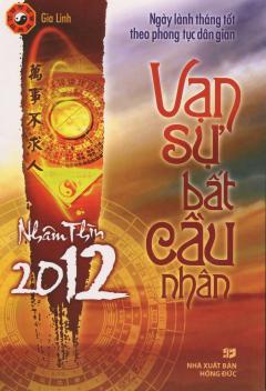 Vạn Sự Bất Cầu Nhân -  Nhâm Thìn 2012