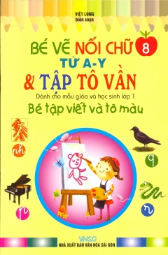 Bé Tập Viết Và Tô Màu Dành Cho Mẫu Giáo Và Học Sinh Lớp 1 - Tập 8: Bé Vẽ Nối Chữ Từ A-Y & Tập Tô Vần