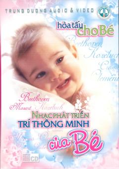 CD Nhạc Phát Triển Trí Thông Minh Của Bé - Hòa Tấu Cho Bé